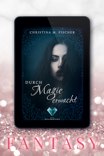 Portfolio Referenz Buchcover Durch Magie erwacht - Christina M. Fischer Dark Diamonds